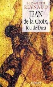 Jean De La Croix Fou De Dieu - Couverture - Format classique