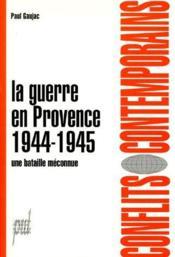La guerre en Provence 1944-1945 ; une bataille méconnue - Couverture - Format classique