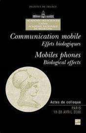 Communication mobile, effets biologiques mobile phones, biological effects (actes de colloque paris - Couverture - Format classique