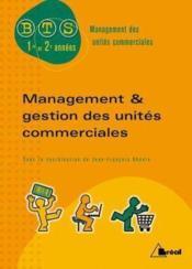 Management et gestion des unités commerciales ; BTS management des unités commerciales, 1ère et 2ème années - Couverture - Format classique