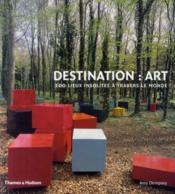 Destination : art ; 200 lieux insolites à travers le monde - Couverture - Format classique