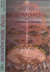 Votre réincarnation - Cette prochaine vie qui vous attend après la mort - Couverture - Format classique