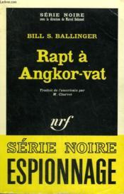 Rapt A Angkor-Vat. Collection : Serie Noire N° 1101 - Couverture - Format classique