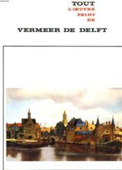 Tout L'Oeuvre Peint De Vermeer De Delft - Couverture - Format classique