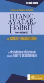 Titanic, avatar et le hobbit nous racontent la crise financière ; la résistance citoyenne face à la guerre économique - Couverture - Format classique