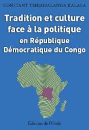 Tradition et culture face à la politique en République Démocratique du Congo - Couverture - Format classique