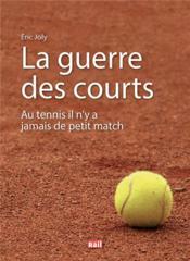 La guerre des courts ; au tennis il n'y a jamais de petit match - Couverture - Format classique