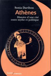 Athènes ; histoire d'une cité entre mythe et politique - Couverture - Format classique