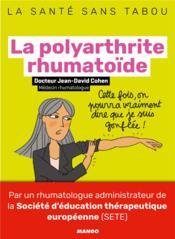 La polyarthrite rhumatoïde ; mieux la comprendre, mieux la vivre - Couverture - Format classique