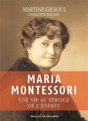 Maria Montessori ; une vie au service de l'enfant - Couverture - Format classique