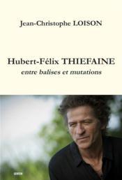 Hubert-Félix Thiefaine : entre balises et mutations - Couverture - Format classique
