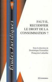 Faut-Il Recodifier Le Droit De La Consommation - Couverture - Format classique