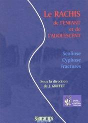 Le rachis de l'enfant et de l'adolescent ; scoliose, cyphose, fractures - Couverture - Format classique