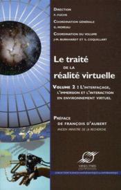 Le traité de la réalité virtuelle t.2 : l'interfaçage, l'immersion et l'interaction en environnement virtuel (3e édition) - Couverture - Format classique
