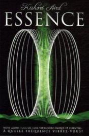 Essence ; nous avons un taux vibratoire unique et essentiel, à quelle fréquence vibrez-vous ? - Couverture - Format classique