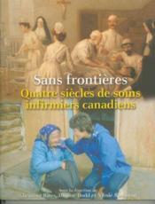 Sans frontieres quatre siecle de soins infirmiers canadiens - Couverture - Format classique