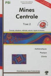 Mines, Centrale PSI t.2 ; mathématiques, physique, chimie - Couverture - Format classique
