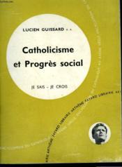 Catholicisme Et Progres Social. Collection Je Sais-Je Crois N° 57. Encyclopedie Du Catholique Au Xxeme Siecle. - Couverture - Format classique