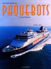 Paquebots Made In Saint-Nazaire ; 1945-2002 - Couverture - Format classique