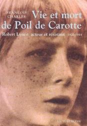 Vie et mort de Poil de Carotte ; Robert Lynen, acteur et résistant 1920-1944 - Couverture - Format classique