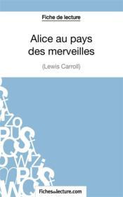 Alice au pays des merveilles de Lewis Carroll : fiche de lecture ; analyse complète de l'¿uvre - Couverture - Format classique