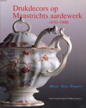 Drukdecors Op Maastrichts Aardewerk, 1850-1900 - Couverture - Format classique