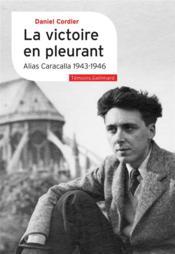 La victoire en pleurant : alias Caracalla 1943-1946 - Couverture - Format classique