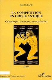Compétition en Grèce antique ; généalogie, évolution, interprétation - Couverture - Format classique