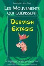 Mouvements Qui Guerissent - Dervish Extasis (Les) - Couverture - Format classique