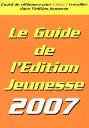 Le guide de l'édition jeunesse (édition 2007) - Couverture - Format classique