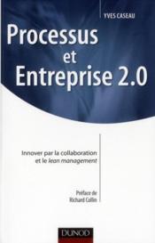 Processus et entreprise 2.0 ; innover par la collaboration et le Lean management - Couverture - Format classique