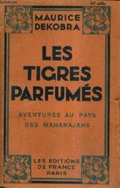 Les Tigres Parfumes Aventures Au Pays Des Maharajahs. - Couverture - Format classique