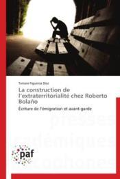 La construction de l'extraterritorialite chez Roberto Bolano - Couverture - Format classique