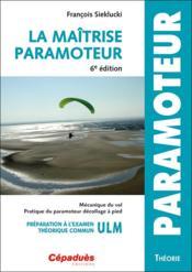 La maîtrise du paramoteur ; préparation à l'examen théorique commun ULM (6e édition) - Couverture - Format classique