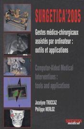 Surgetica 2005 ; gestes médico-chirurgicaux assistés par ordinateur : outils et applications ; computer-aided medical interventions : tools and applications - Couverture - Format classique