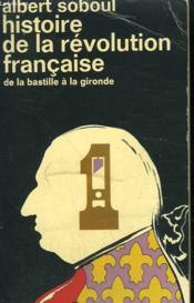 Histoire De La Revolution Francaise. Tome 1 : De La Bastille A La Gironde. Collection : Idees N° 43 - Couverture - Format classique