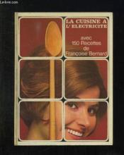 La Cuisine A L Electricite Avec 150 Recettes De Francoise Bernard. - Couverture - Format classique