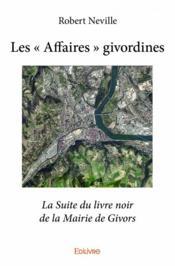 Les affaires givordines; la suite du livre noir de la mairie de Givors - Couverture - Format classique