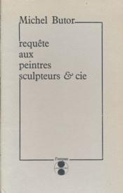 Requête aux peintres, sculpteurs et cie - Couverture - Format classique