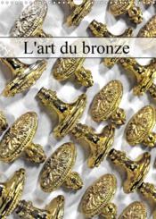 L'art du bronze (calendrier mural 2021 din a3 vertical) - le metier de bronzier d'art (calendrier me - Couverture - Format classique