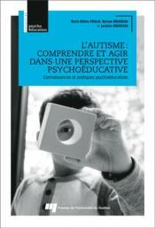 L'autisme : comprendre et agir dans une perspective psychoéducative ; connaissances et pratiques psychoéducatives - Couverture - Format classique