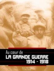 Au Coeur De La Grande Guerre 1914-1918 - Couverture - Format classique