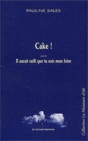 Cake ! il aurait suffit que tu sois mon frère - Couverture - Format classique