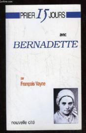 Prier 15 jours avec... ; Bernadette - Couverture - Format classique