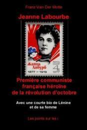 Jeanne Labourbe ; première communiste française héroïne de la révolution d'Octobre - Couverture - Format classique