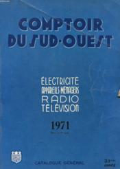 Catalogue General Comptoir Du Sud-Ouest - Electricite - Appareils Menagers - Radio - Television - 33° Annee - Couverture - Format classique