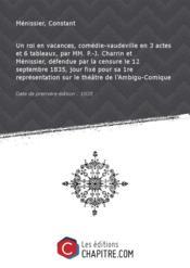 Un roi en vacances, comédie-vaudeville en 3 actes et 6 tableaux, par MM. P.-J. Charrin et Ménissier, défendue par la censure le 12 septembre 1835, jour fixé pour sa 1re représentation sur le théâtre de l'Ambigu-Comique [Edition de 1835] - Couverture - Format classique