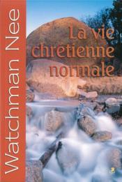 La vie chrétienne normale - Couverture - Format classique