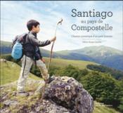 Santiago au pays de Compostelle ; chemin initiatique d'un petit homme - Couverture - Format classique
