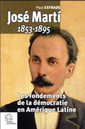 Jose marty 1853-1895 - les fondements de la democratie en amerique latine - Couverture - Format classique